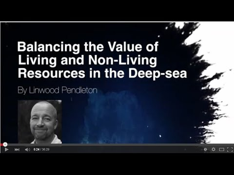 Linwood Pendleton - Balancing the value of living and non-living resources in the deep sea