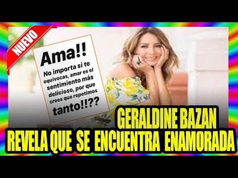 GERALDINE BAZAN HABLA SOBRE EL AMOR 😍HAY NUEVO ROMANCE?