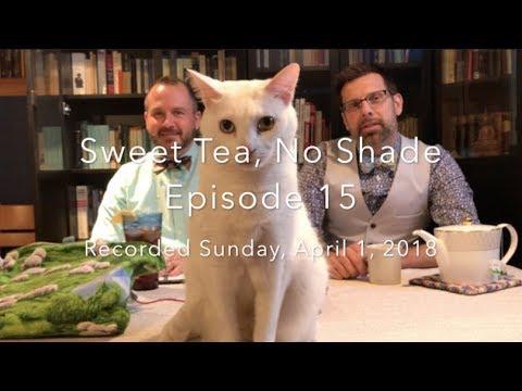Sweet Tea, No Shade Ep. 15