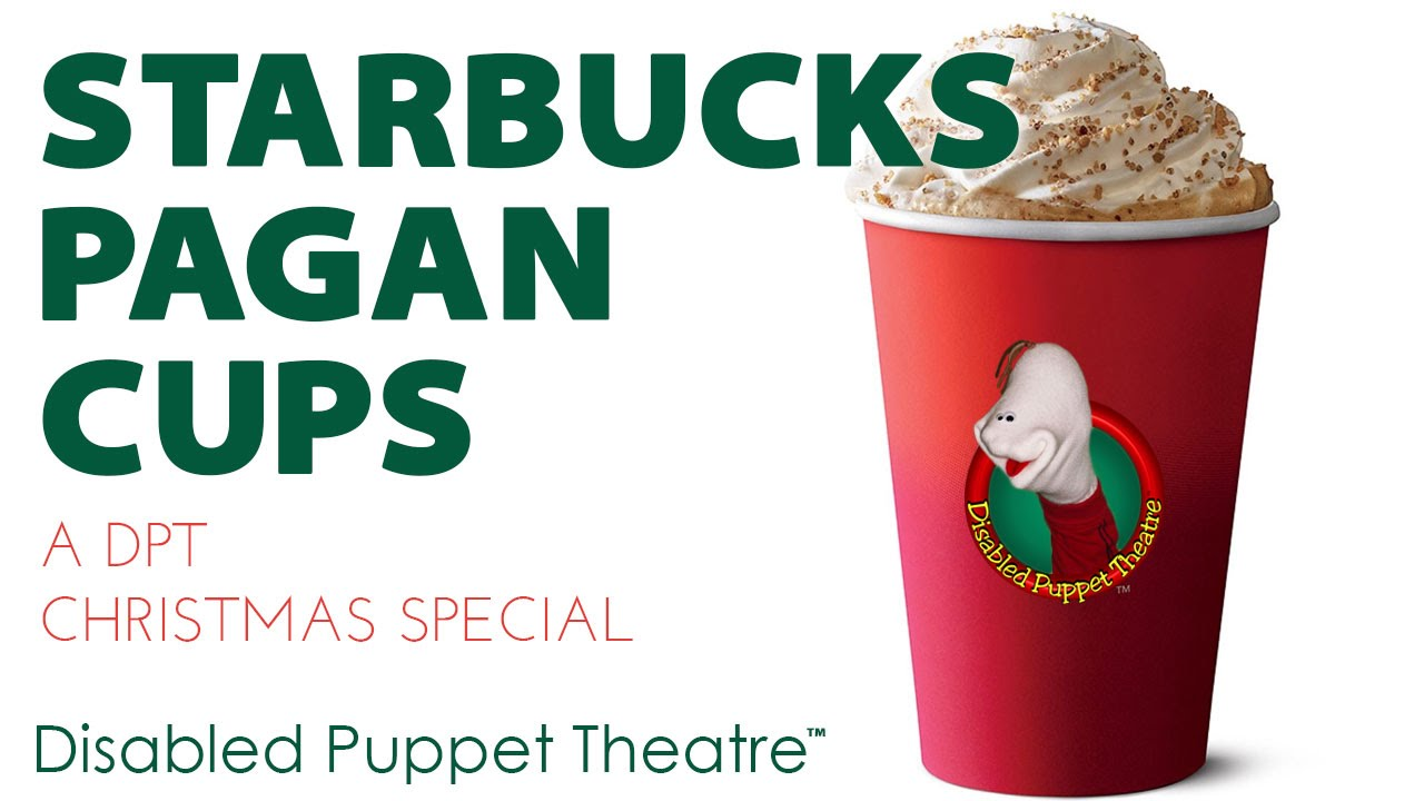 Starbucks Pagan Cups - Disabled Puppet Theatre - YouTube