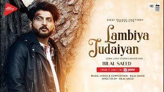 Lambiya Judaiyan ( Full Video ) | Bilal Saeed  | Desi Music Factory | Latest Song 2018