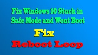 Fix Windows 10 Stuck in Safe Mode and Wont Boot