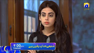 Mujhe Khuda Pay Yaqeen Hai Tonight at 9:00 PM only on HAR PAL GEO