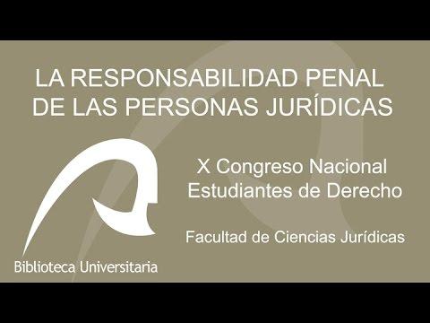 LA RESPONSABILIDAD PENAL DE LAS PERSONAS JURÍDICAS. X Congreso Nacional Estudiantes de Derecho.