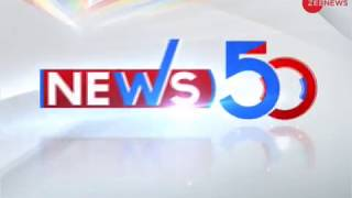 News50: Watch top news stories of the day