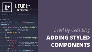 Level Up Code Blog - Adding Styled Components