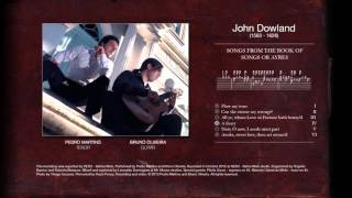 John Dowland (1563-1626) - SONGS FROM THE BOOK OF SONGS OR AYRES | Pedro Martins and Bruno Oliveira