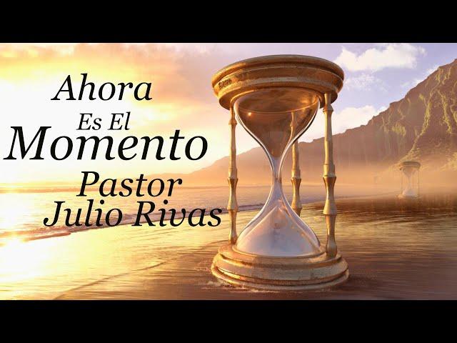 Ahora Es El Momento   Pastor Julio Rivas