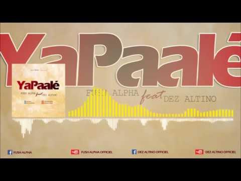Fush Alpha feat Dez Altino --  YaPaalé  ( Audio )