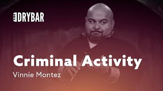 Criminal Activity. Vinnie Montez