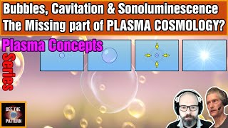 Do Bubbles, Cavitation and Sonoluminescence hold a MISSING piece in PLASMA COSMOLOGY?