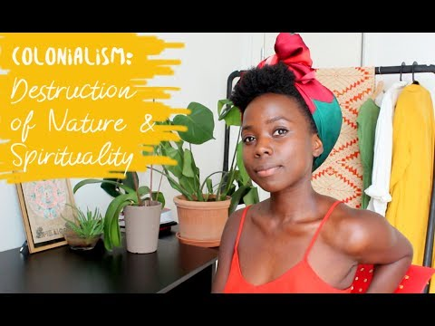 Colonialism: Destruction of Nature & Spiritualism