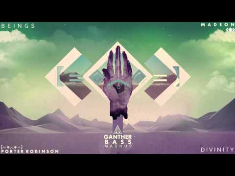 Porter Robinson & Madeon - Beings-Divinity (Ganther Mashup) 2015
