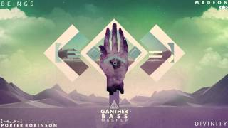 Porter Robinson & Madeon - Beings x Divinity (Ganther Mashup) 2015
