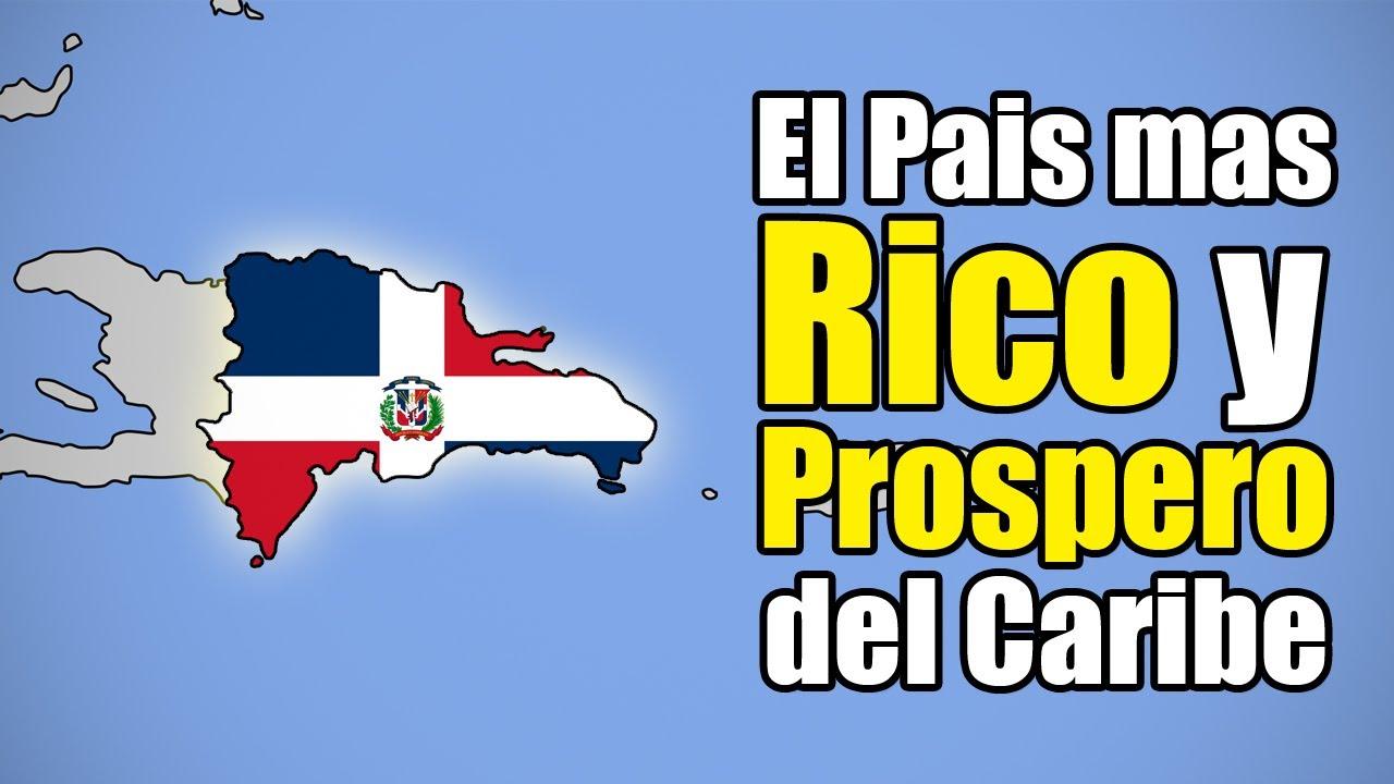 ¿ Como la República Dominicana se convirtió en el país más Rico y Prospero del Caribe ?
