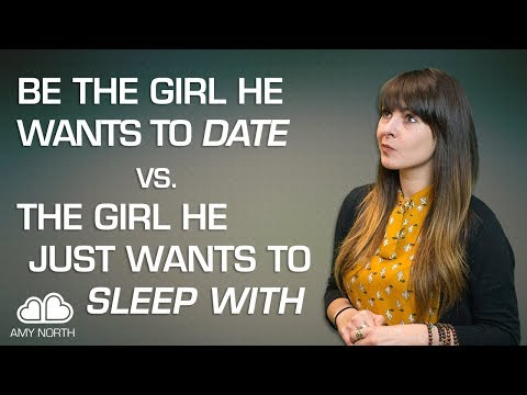 How To Be The Girl He Wants To Date Vs. The One He Just Wants To Have Sex With
