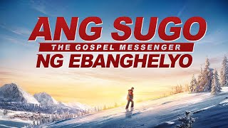 "Tagalog Christian Movie | ""Ang Sugo ng Ebanghelyo"" 