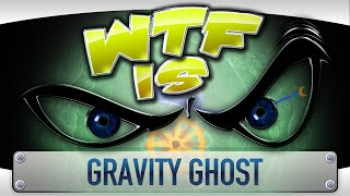 ► WTF Is... - Gravity Ghost ?