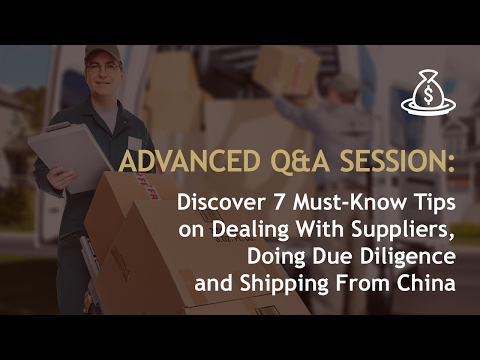 Amazon & Shopify 7 SURE Tips for Dealing With Suppliers, Doing Due Diligence and Shipping From China