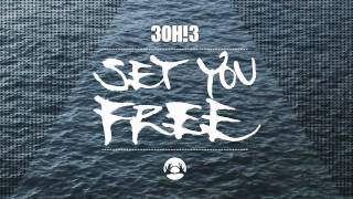 3OH!3 - Set You Free [FROM THE VAULTS]