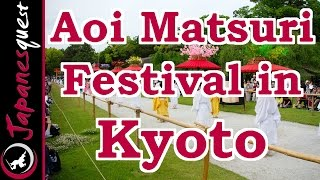 Aoi Matsuri Festival in Kyoto! | Video Japan Guide(Aoi Matsuri Festival is one of the three great festivals of Kyoto, and it is known as the most quaint and graceful of the three. Related Video:
