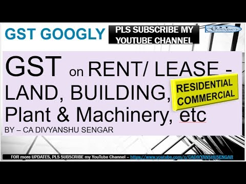 GST Applicability On RENT/ LEASE Of LAND, BUILDING, PLANT-MACHINERY, Etc
