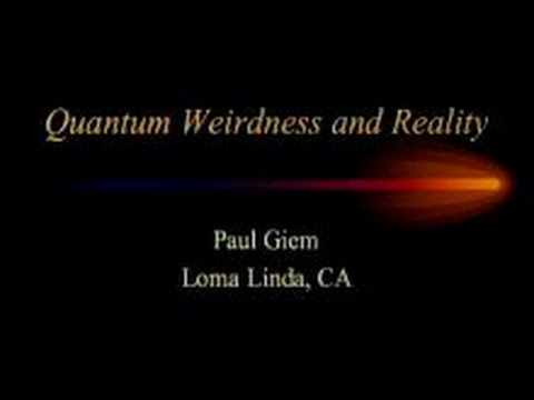 Quantum Weirdness and Reality 9-6-2014 by Paul Giem