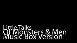 Little Talks (Music Box Version) - Of Monsters And Men