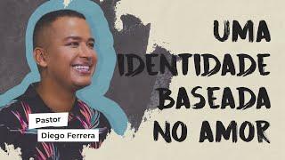 Uma identidade baseada no amor - Diego Ferrera