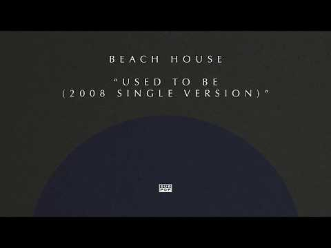 Beach House - Used to Be (2008 Single Version)