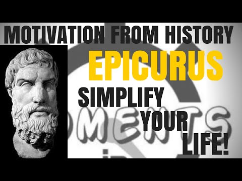 MOTIVATION FROM HISTORY - Epicurus SIMPLIFY YOUR LIFE!
