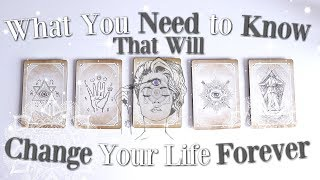 PICK A CARD What You Need To Know That Will CHANGE Your Life FOREVER