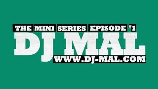 DJ MAL - The Mini Series Episode 1 (www.dj-mal.com)