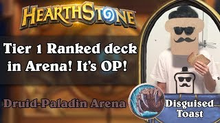 Hearthstone Arena - [Disguised Toast] Tier 1 Ranked deck in Arena! It
