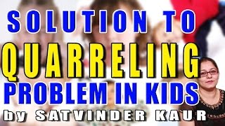 Solution to Quarreling Problem in Kids by Satvinder Kaur Thumbnail