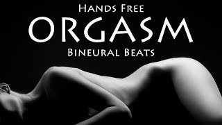 MOST Powerful Hands Free Orgasm - Stimulating  Binaural Beats! Sex Endorphin Release