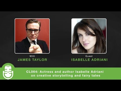CL064: Actress and author Isabelle Adriani on creative storytelling and fairy tales