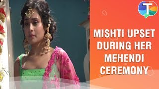 Mishti UPSET during her GRAND Mehendi ceremony | Yeh Rishtey Hain Pyaar Ke | 17th January 2020