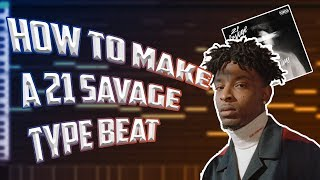 HOW TO MAKE A 21 SAVAGE TYPE BEAT FROM SCRATCH MAKING A I AM GREATER THAN I WAS TYPE BEAT