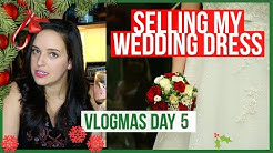 SELLING MY WEDDING DRESS | VLOGMAS 2017
