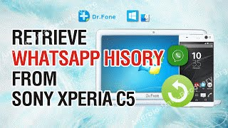 How to Retrieve Lost or Deleted Whatsapp History from Sony Xperia C5 Ultra