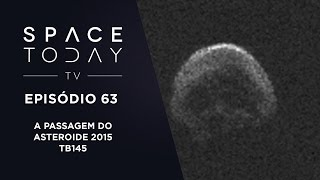 Space Today TV Ep.63 - A Passagem do Asteroide 2015 TB145