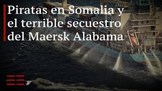 Piratas en Somalia | El terrible secuestro del Maersk Alabama