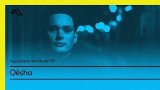 Anjunabeats Worldwide  735 with Oësha