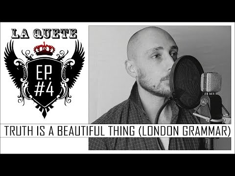LA QUÊTE - Episode 04 - Truth Is A Beautiful Thing [London Grammar]