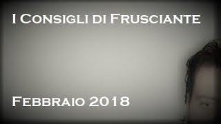 I Consigli di Frusciante: Febbraio 2018