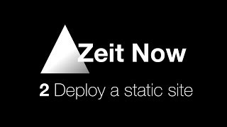 Zeit Now - 2 Deploy a Static Site