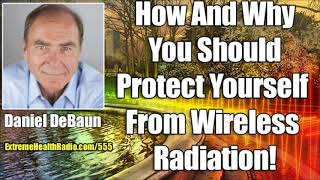 Daniel DeBaun - How To Protect Yourself From EMF & Cell Phone Radiation
