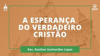A Esperança Do Verdadeiro Cristão - Rev. Rosther Guimarães Lopes - Conexão com Deus - 13/04/2020