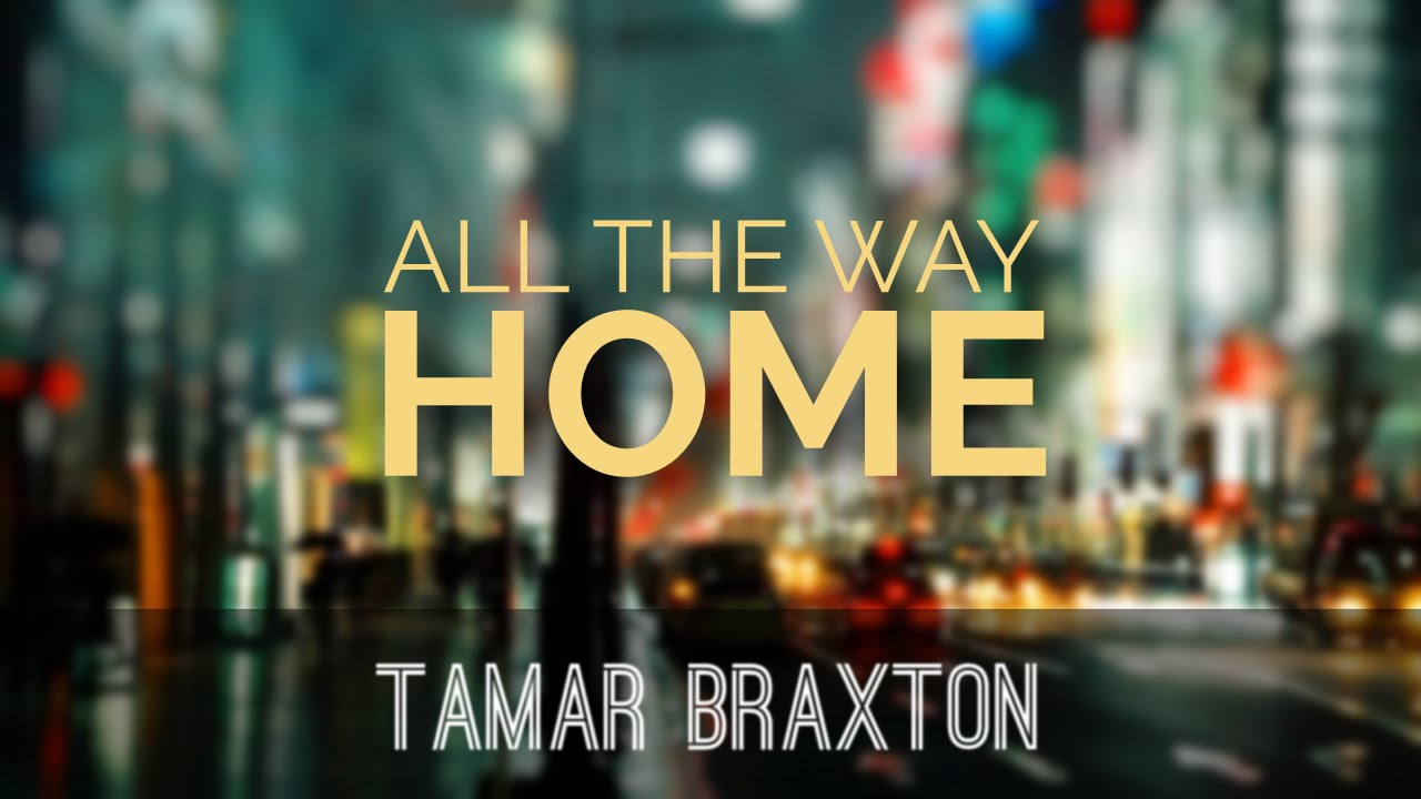 Tamar Braxton - All The Way Home  Lyric Video